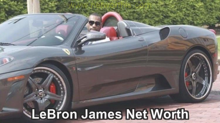 LeBron James NetWorth